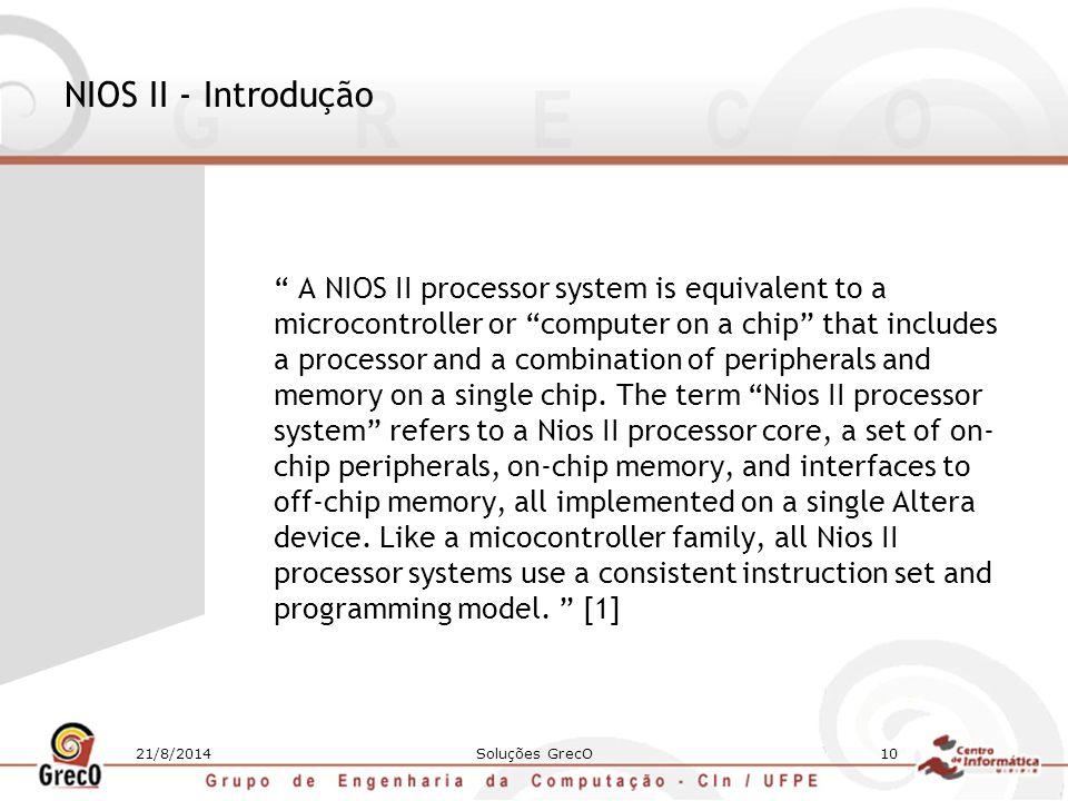 """21/8/2014Soluções GrecO10 NIOS II - Introdução """" A NIOS II processor system is equivalent to a microcontroller or """"computer on a chip"""" that includes a"""
