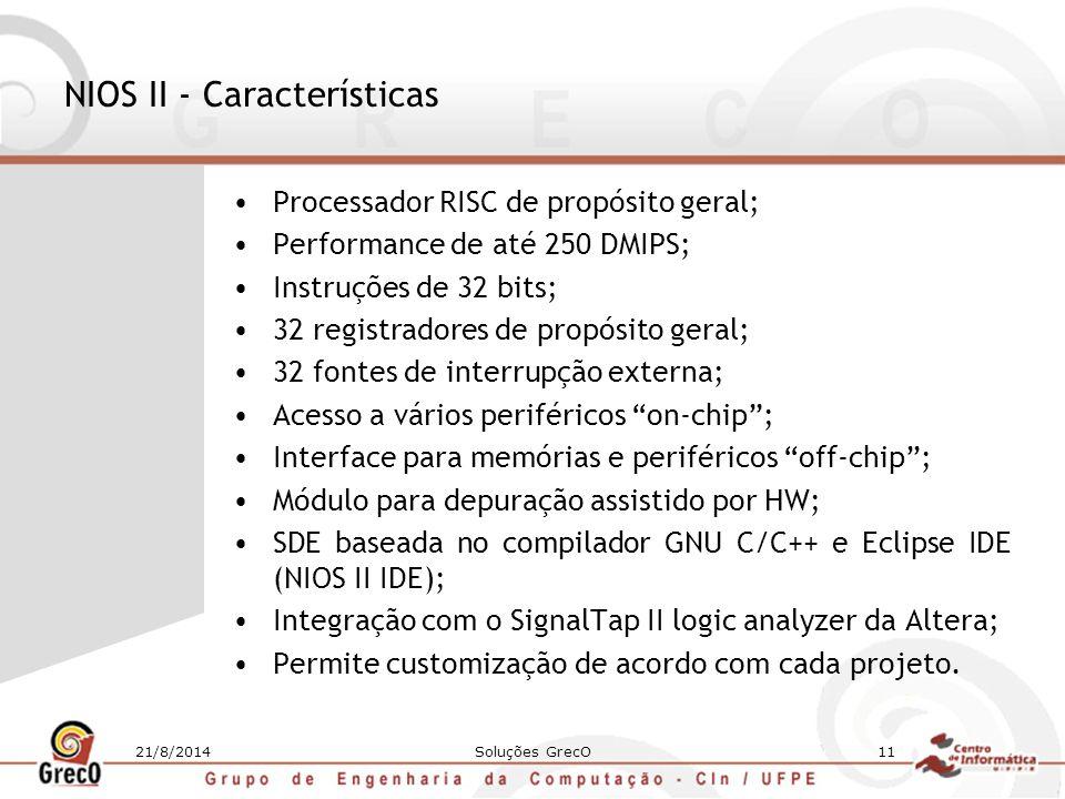 21/8/2014Soluções GrecO11 NIOS II - Características Processador RISC de propósito geral; Performance de até 250 DMIPS; Instruções de 32 bits; 32 regis
