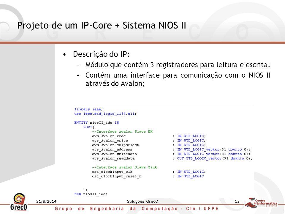 21/8/2014Soluções GrecO15 Projeto de um IP-Core + Sistema NIOS II Descrição do IP: –Módulo que contém 3 registradores para leitura e escrita; –Contém