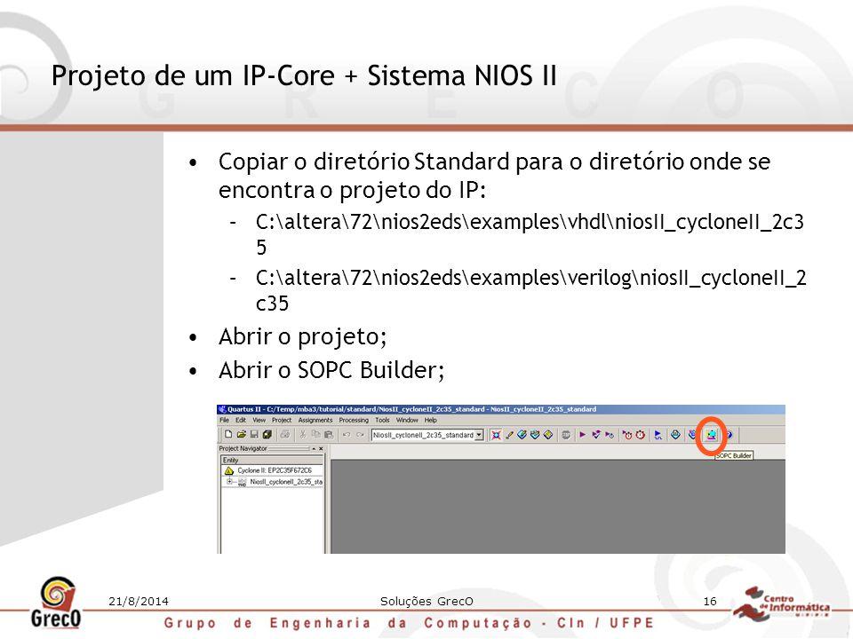 21/8/2014Soluções GrecO16 Projeto de um IP-Core + Sistema NIOS II Copiar o diretório Standard para o diretório onde se encontra o projeto do IP: –C:\a