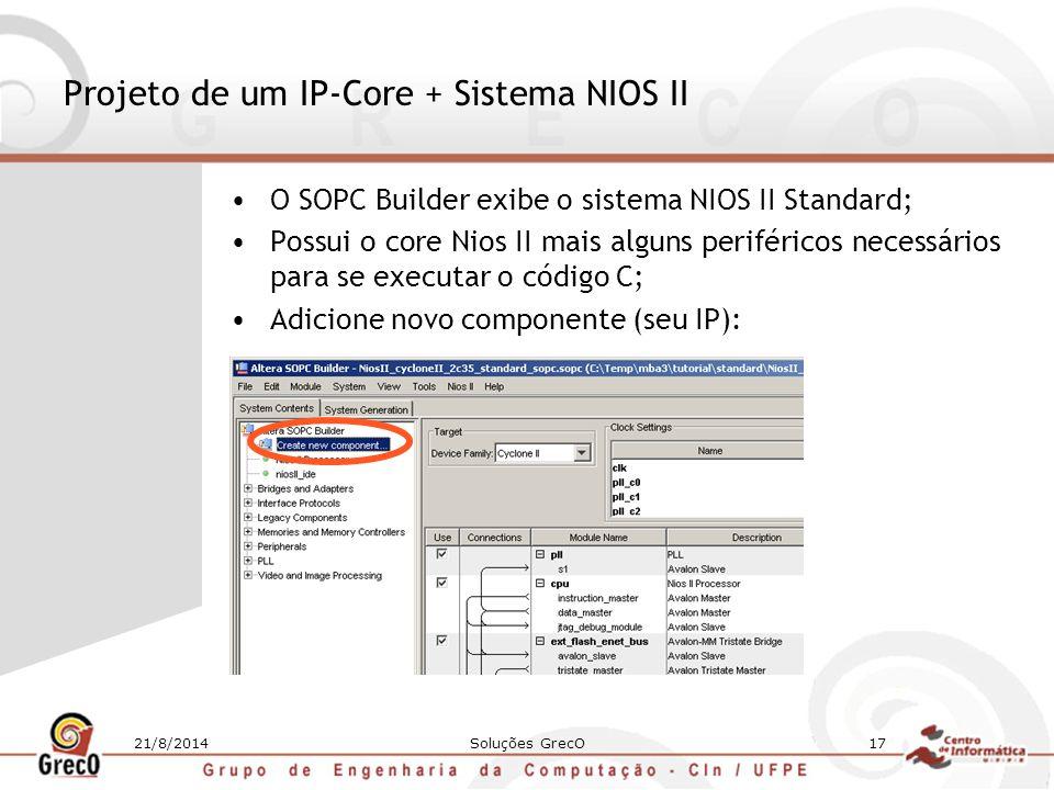 21/8/2014Soluções GrecO17 Projeto de um IP-Core + Sistema NIOS II O SOPC Builder exibe o sistema NIOS II Standard; Possui o core Nios II mais alguns p