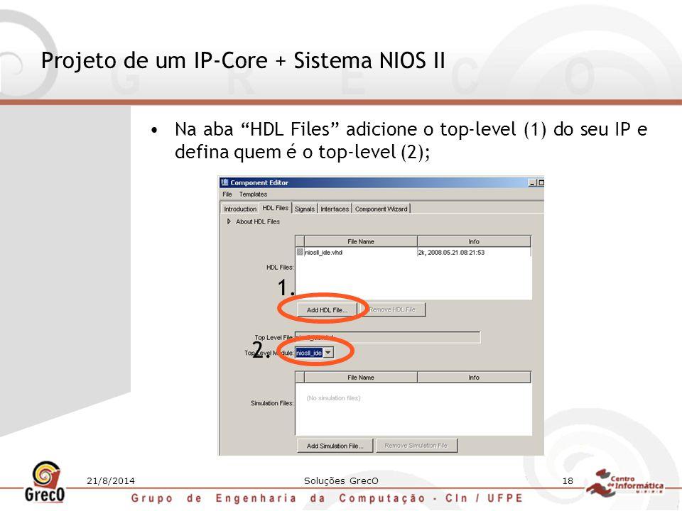 """21/8/2014Soluções GrecO18 Projeto de um IP-Core + Sistema NIOS II Na aba """"HDL Files"""" adicione o top-level (1) do seu IP e defina quem é o top-level (2"""