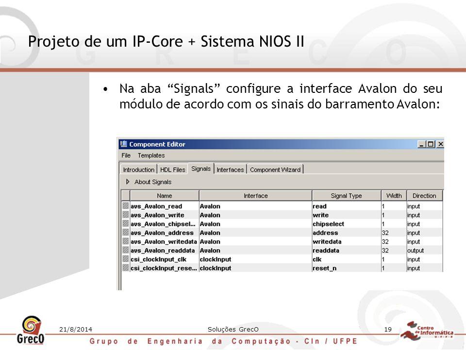 """21/8/2014Soluções GrecO19 Projeto de um IP-Core + Sistema NIOS II Na aba """"Signals"""" configure a interface Avalon do seu módulo de acordo com os sinais"""