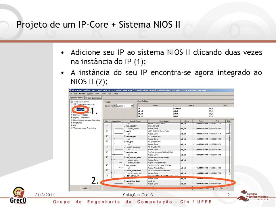 21/8/2014Soluções GrecO21 Projeto de um IP-Core + Sistema NIOS II Adicione seu IP ao sistema NIOS II clicando duas vezes na instância do IP (1); A ins