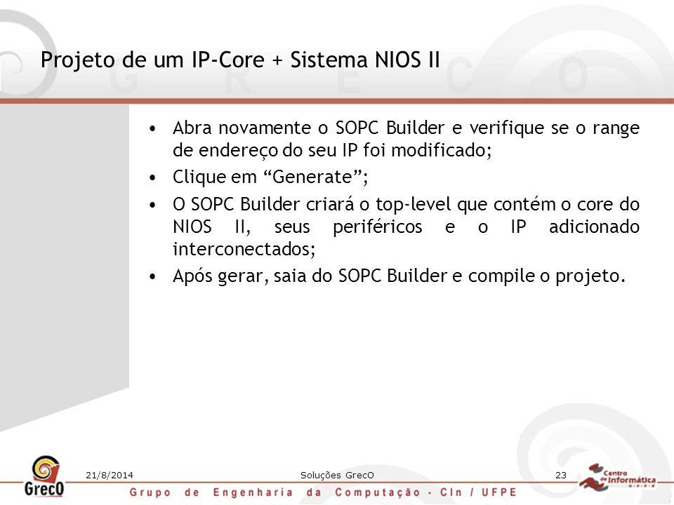 21/8/2014Soluções GrecO23 Projeto de um IP-Core + Sistema NIOS II Abra novamente o SOPC Builder e verifique se o range de endereço do seu IP foi modif