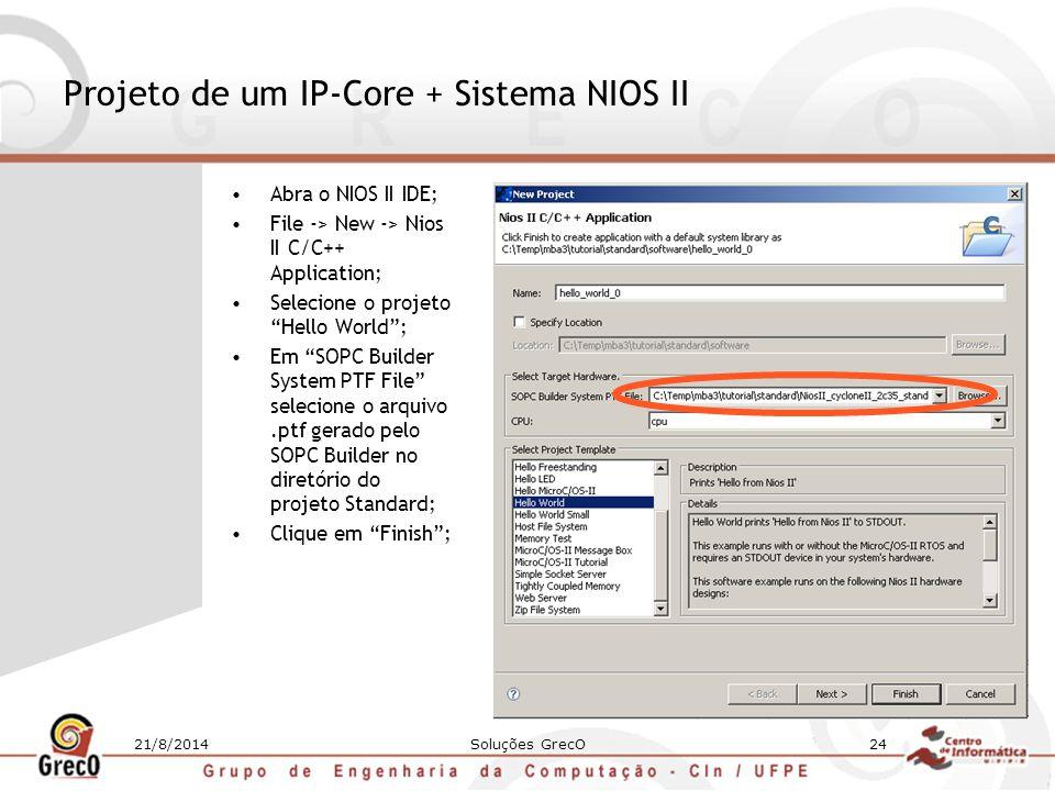 """21/8/2014Soluções GrecO24 Projeto de um IP-Core + Sistema NIOS II Abra o NIOS II IDE; File -> New -> Nios II C/C++ Application; Selecione o projeto """"H"""