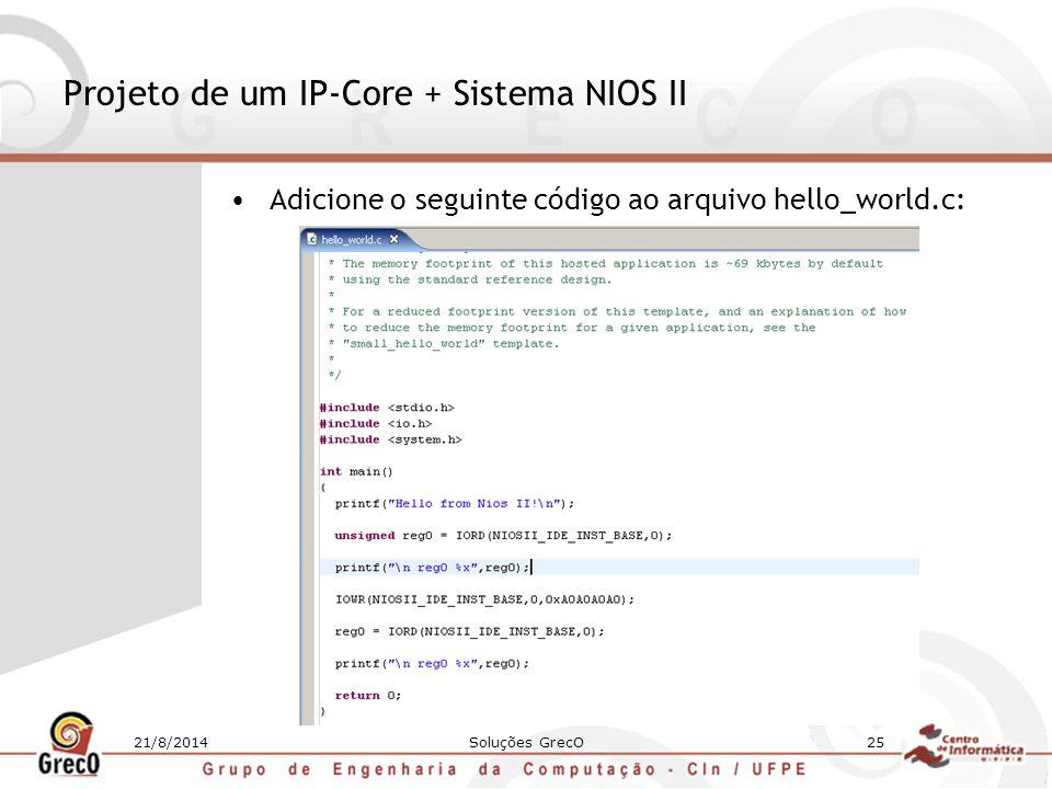21/8/2014Soluções GrecO25 Projeto de um IP-Core + Sistema NIOS II Adicione o seguinte código ao arquivo hello_world.c: