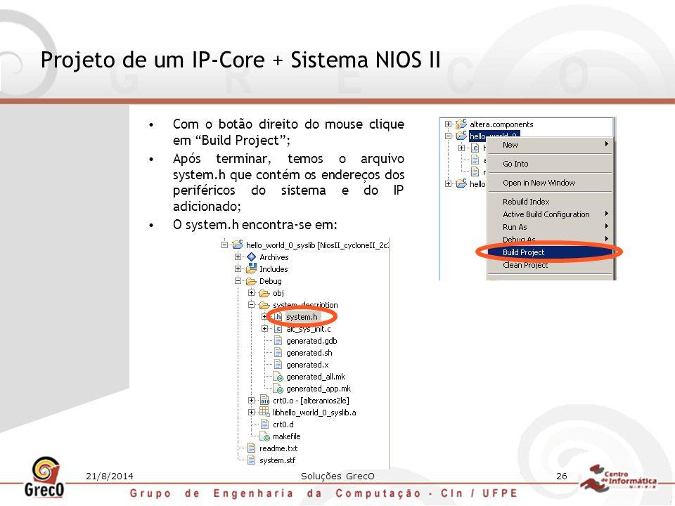 """21/8/2014Soluções GrecO26 Projeto de um IP-Core + Sistema NIOS II Com o botão direito do mouse clique em """"Build Project""""; Após terminar, temos o arqui"""
