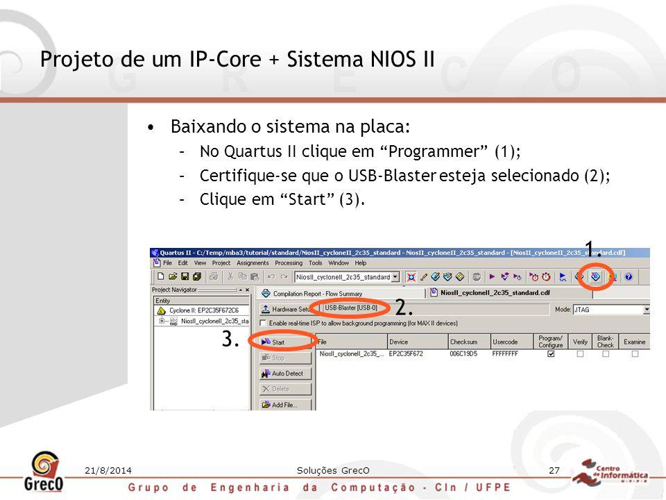 """21/8/2014Soluções GrecO27 Projeto de um IP-Core + Sistema NIOS II Baixando o sistema na placa: –No Quartus II clique em """"Programmer"""" (1); –Certifique-"""