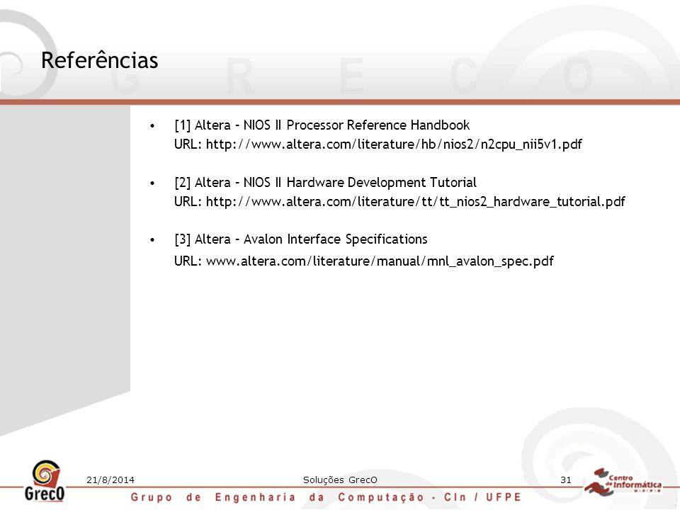 21/8/2014Soluções GrecO31 Referências [1] Altera – NIOS II Processor Reference Handbook URL: http://www.altera.com/literature/hb/nios2/n2cpu_nii5v1.pd