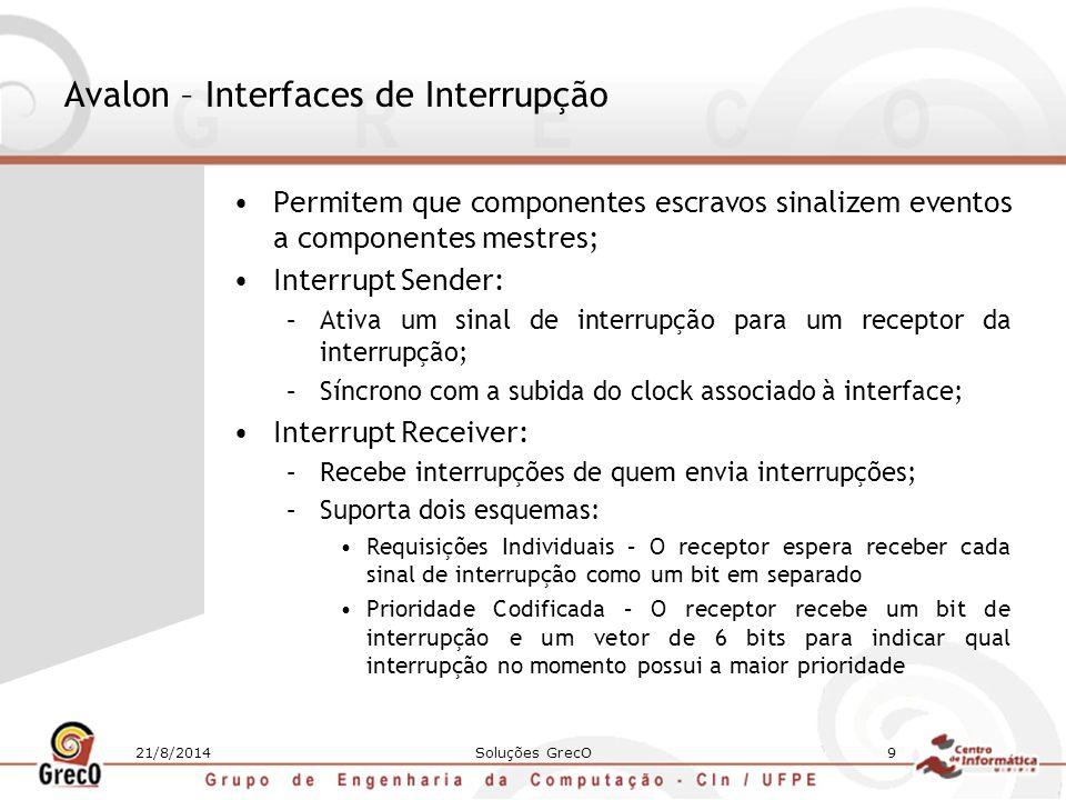 21/8/2014Soluções GrecO9 Avalon – Interfaces de Interrupção Permitem que componentes escravos sinalizem eventos a componentes mestres; Interrupt Sende