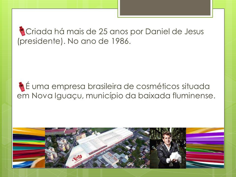 Criada há mais de 25 anos por Daniel de Jesus (presidente). No ano de 1986. É uma empresa brasileira de cosméticos situada em Nova Iguaçu, município d