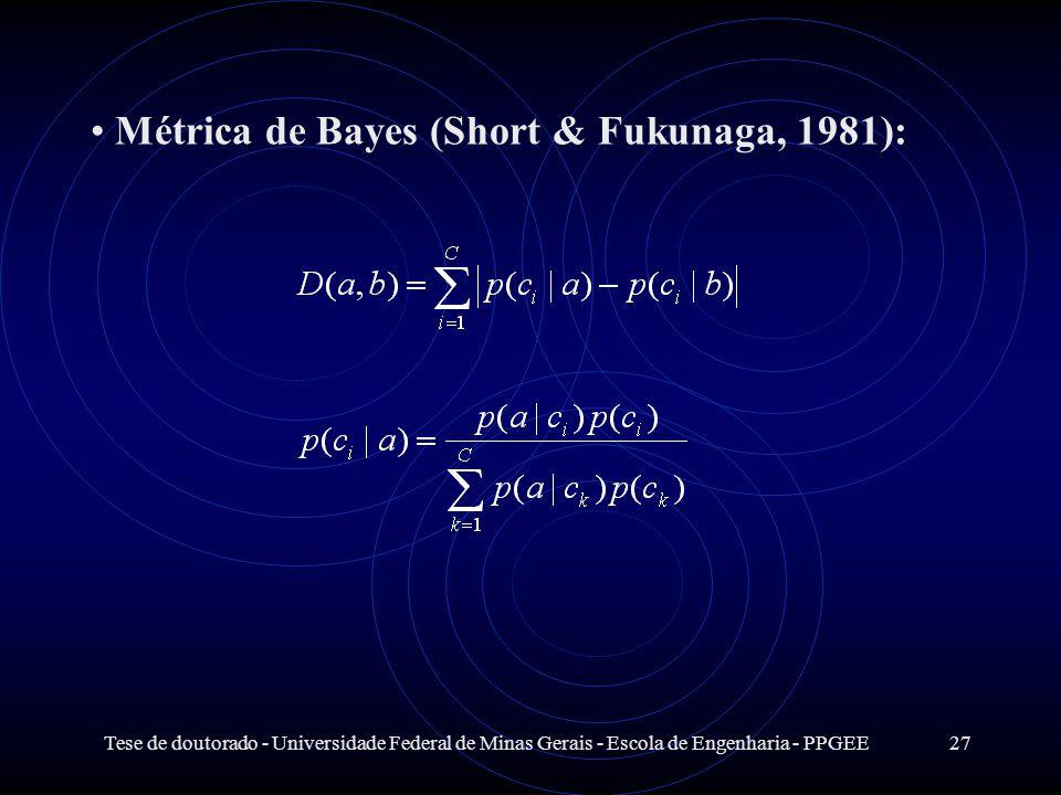 Tese de doutorado - Universidade Federal de Minas Gerais - Escola de Engenharia - PPGEE27 Métrica de Bayes (Short & Fukunaga, 1981):