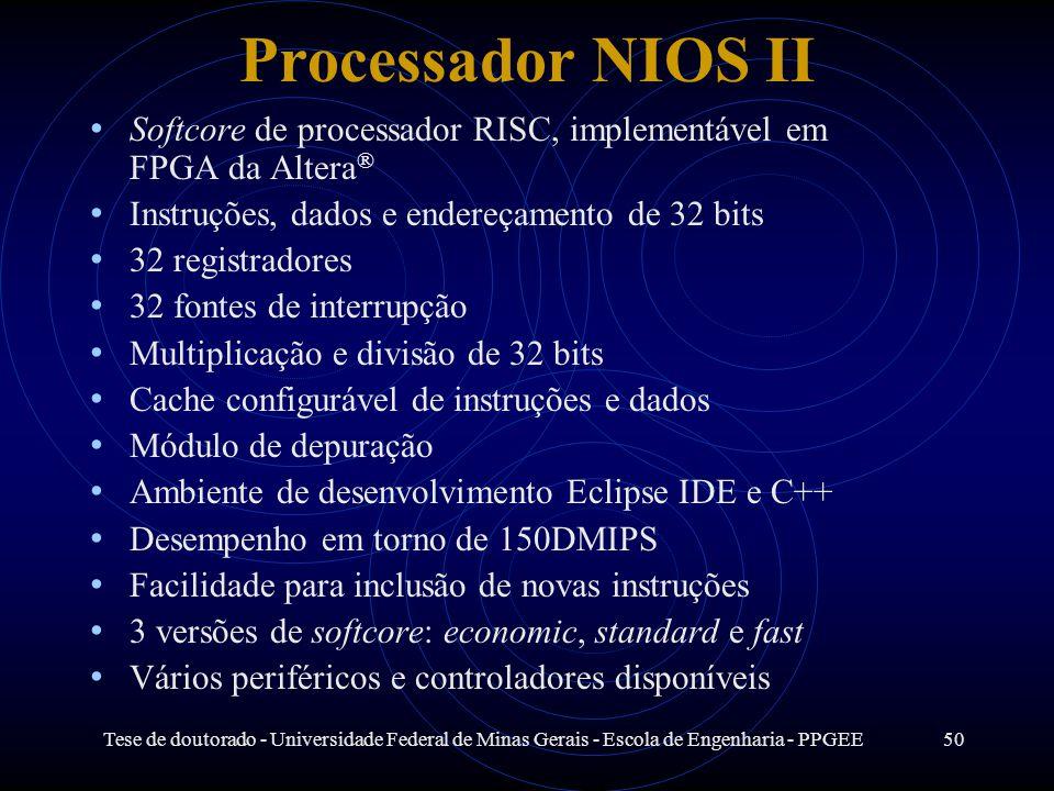 Tese de doutorado - Universidade Federal de Minas Gerais - Escola de Engenharia - PPGEE50 Processador NIOS II Softcore de processador RISC, implementá