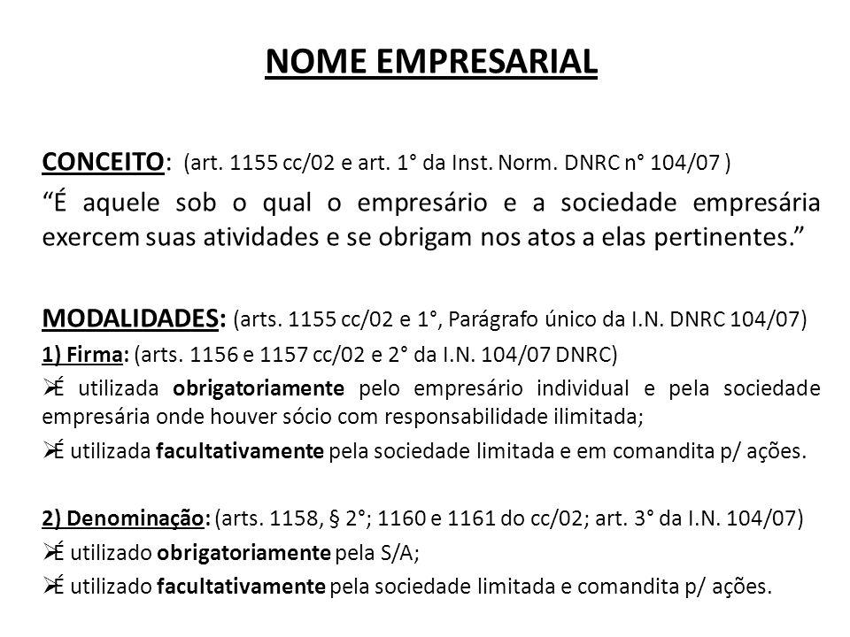 """NOME EMPRESARIAL CONCEITO: (art. 1155 cc/02 e art. 1° da Inst. Norm. DNRC n° 104/07 ) """"É aquele sob o qual o empresário e a sociedade empresária exerc"""