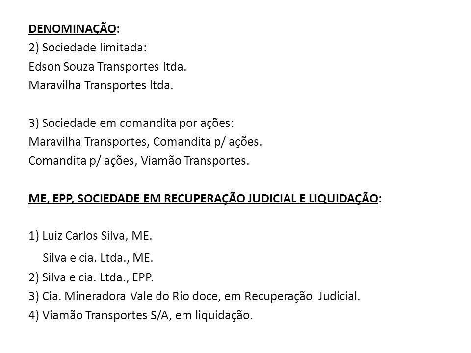 DENOMINAÇÃO: 2) Sociedade limitada: Edson Souza Transportes ltda. Maravilha Transportes ltda. 3) Sociedade em comandita por ações: Maravilha Transport
