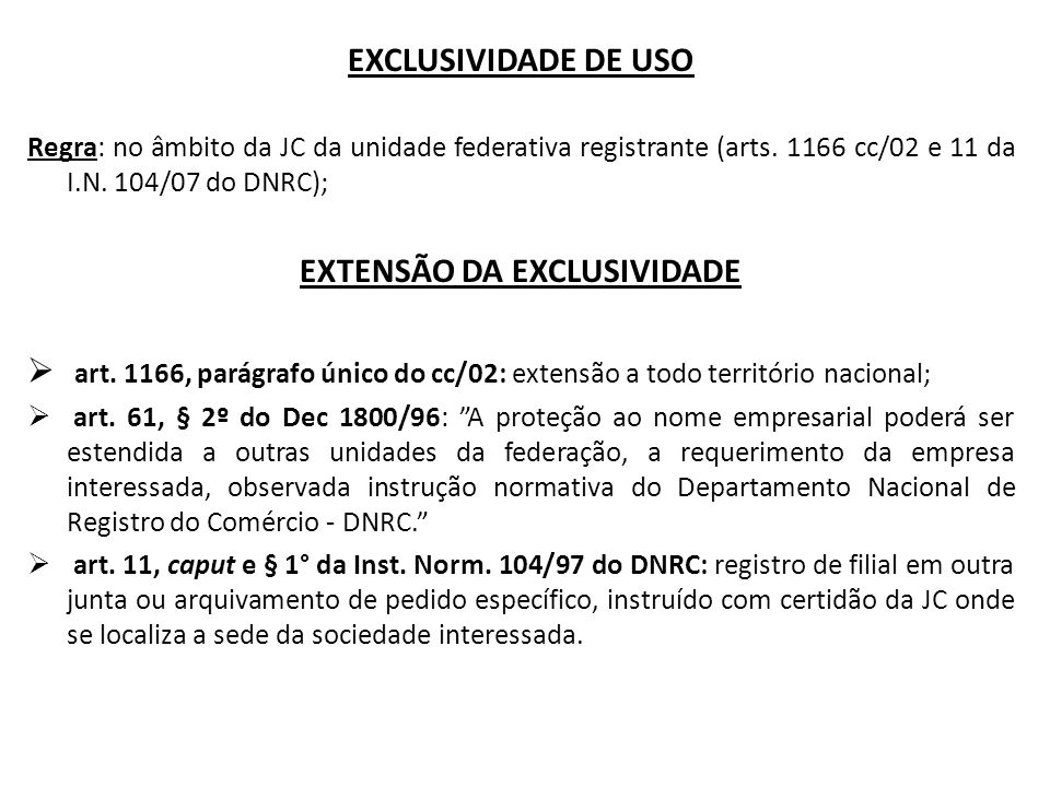 EXCLUSIVIDADE DE USO Regra: no âmbito da JC da unidade federativa registrante (arts. 1166 cc/02 e 11 da I.N. 104/07 do DNRC); EXTENSÃO DA EXCLUSIVIDAD