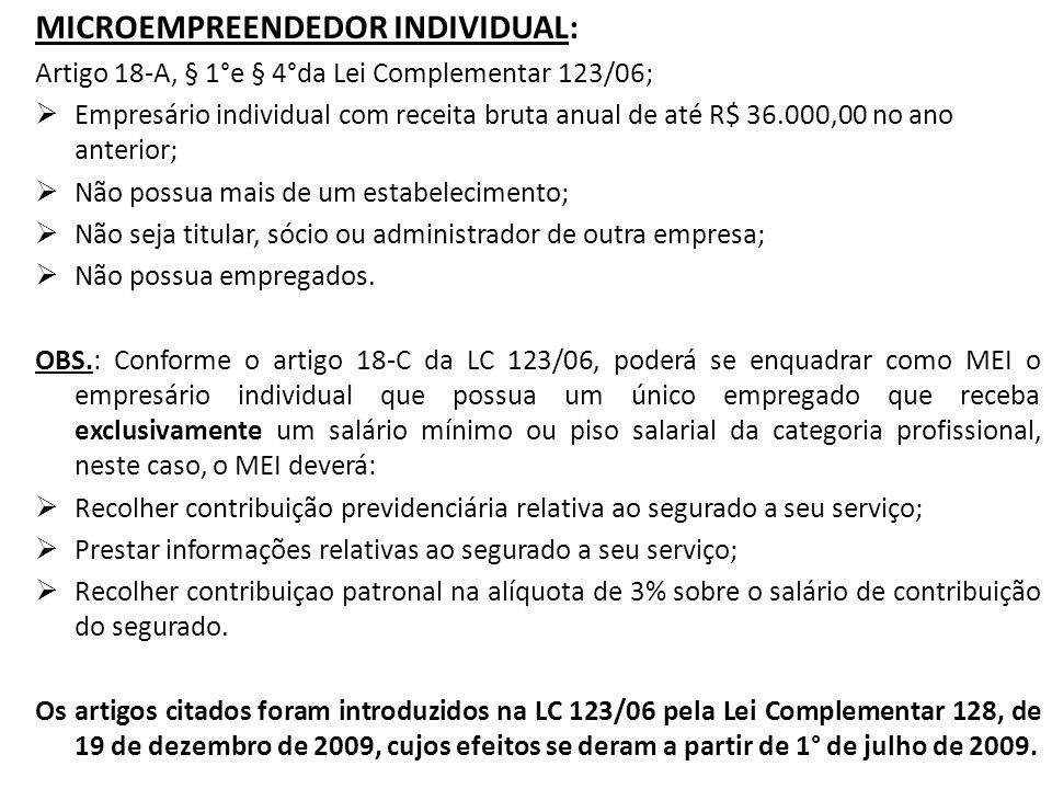MICROEMPREENDEDOR INDIVIDUAL: Artigo 18-A, § 1°e § 4°da Lei Complementar 123/06;  Empresário individual com receita bruta anual de até R$ 36.000,00 n