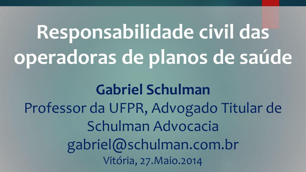 Responsabilidade civil das operadoras de planos de saúde Gabriel Schulman Professor da UFPR, Advogado Titular de Schulman Advocacia gabriel@schulman.c