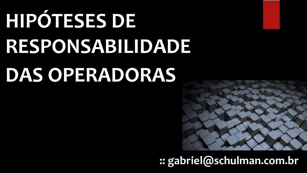 :: gabriel@schulman.com.br HIPÓTESES DE RESPONSABILIDADE DAS OPERADORAS