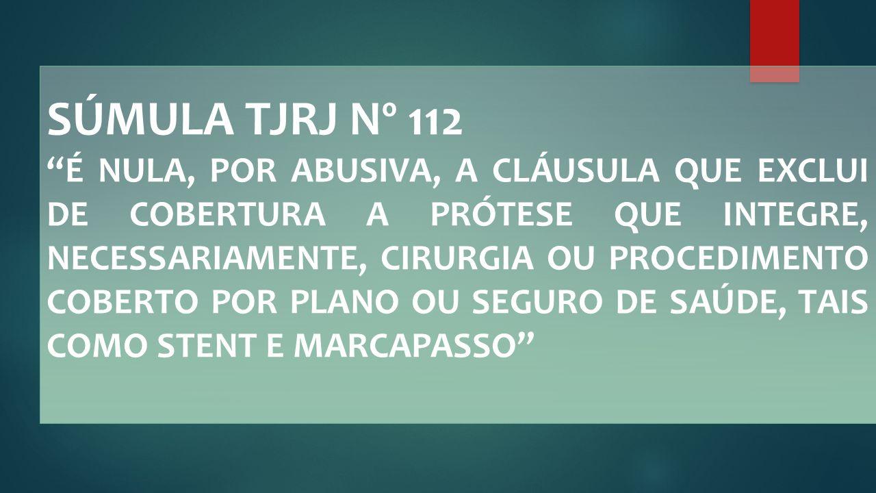 "SÚMULA TJRJ Nº 112 ""É NULA, POR ABUSIVA, A CLÁUSULA QUE EXCLUI DE COBERTURA A PRÓTESE QUE INTEGRE, NECESSARIAMENTE, CIRURGIA OU PROCEDIMENTO COBERTO P"