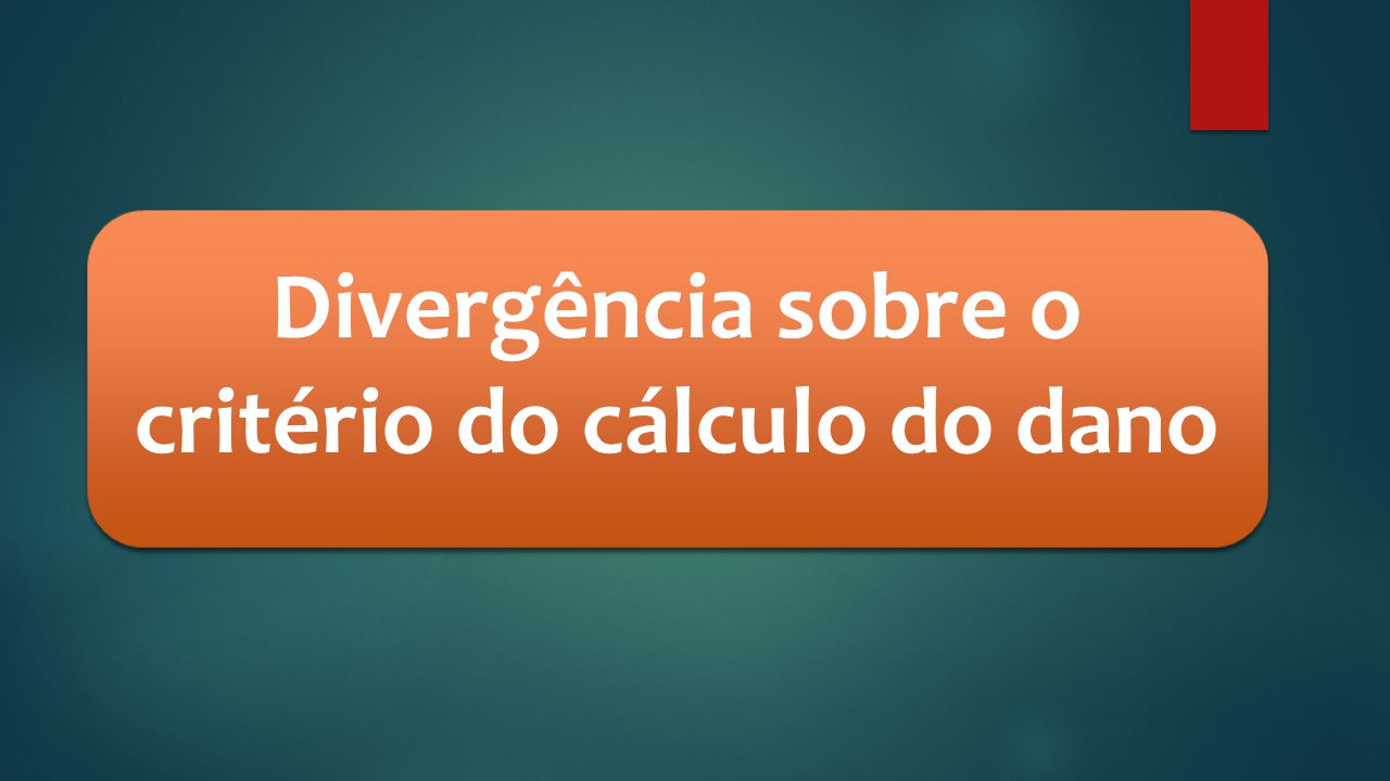 Divergência sobre o critério do cálculo do dano