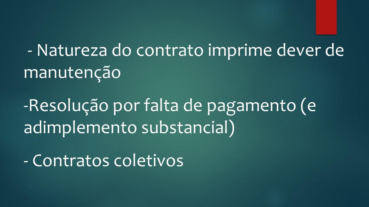 - Natureza do contrato imprime dever de manutenção -Resolução por falta de pagamento (e adimplemento substancial) - Contratos coletivos
