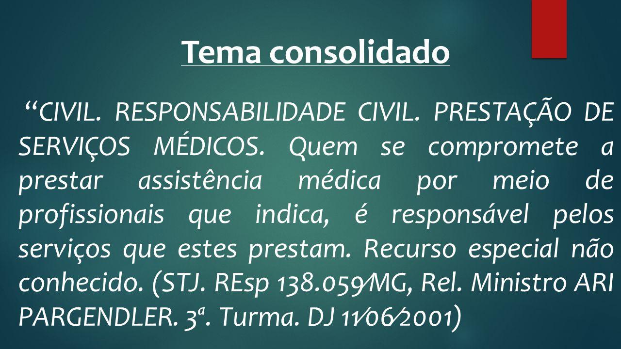 """Tema consolidado """"CIVIL. RESPONSABILIDADE CIVIL. PRESTAÇÃO DE SERVIÇOS MÉDICOS. Quem se compromete a prestar assistência médica por meio de profission"""