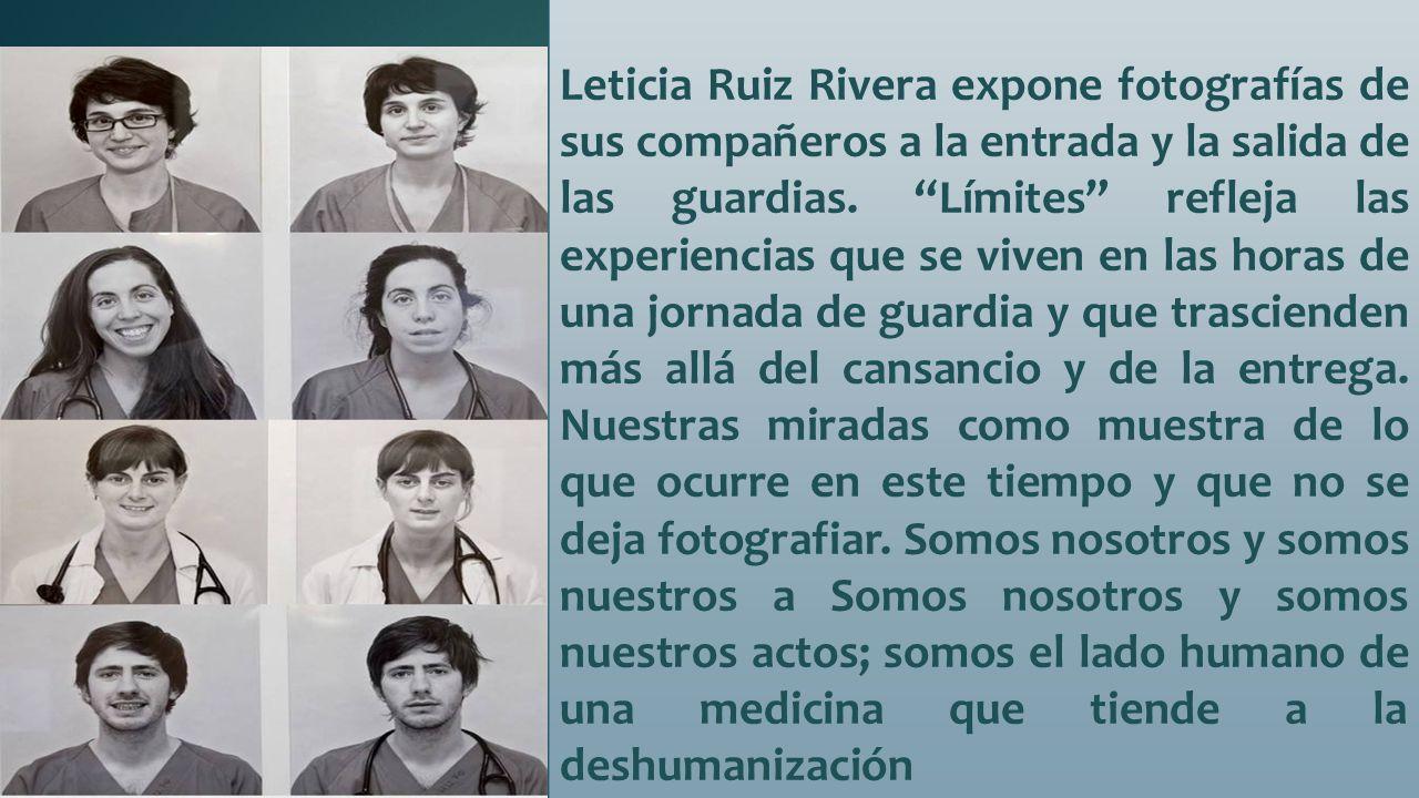 """Leticia Ruiz Rivera expone fotografías de sus compañeros a la entrada y la salida de las guardias. """"Límites"""" refleja las experiencias que se viven en"""