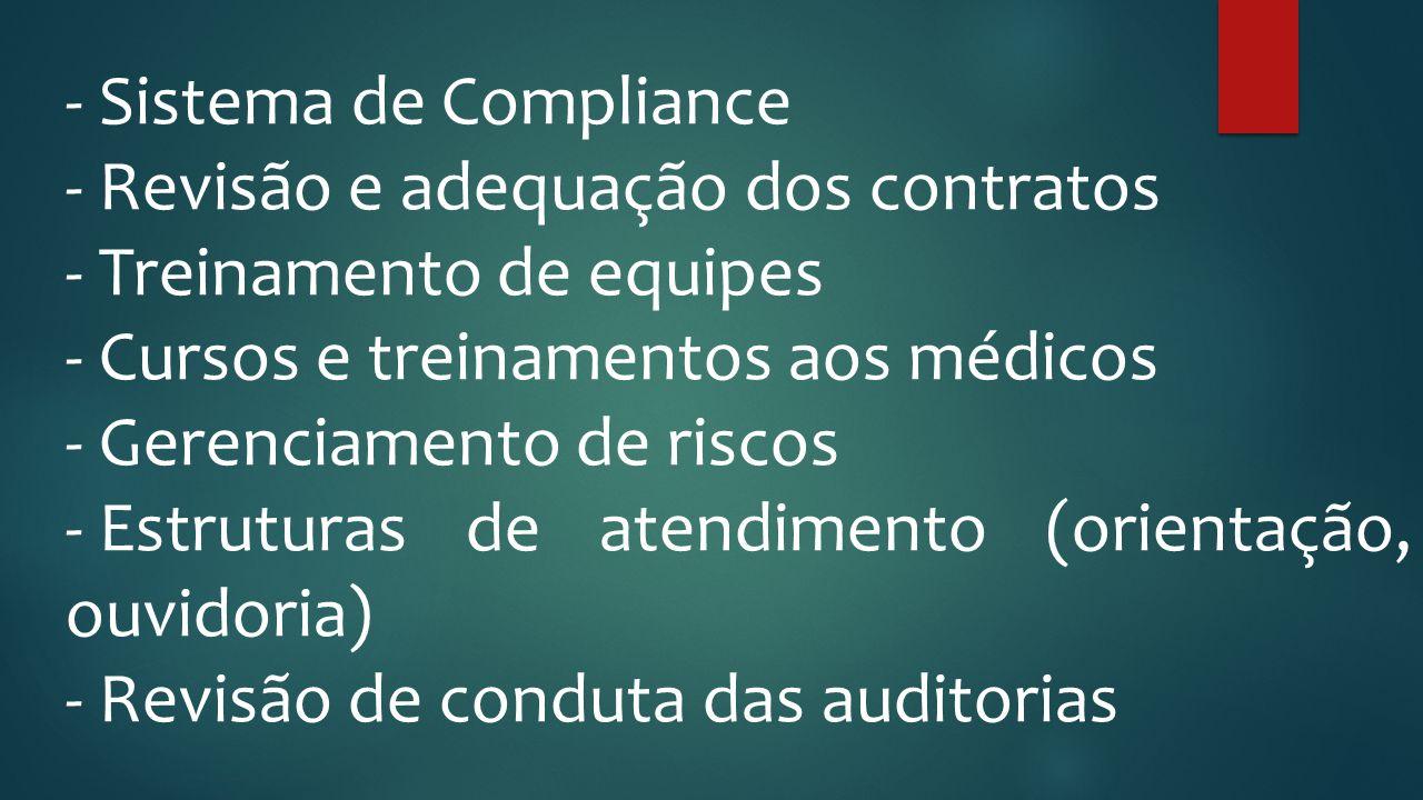 - Sistema de Compliance - Revisão e adequação dos contratos - Treinamento de equipes - Cursos e treinamentos aos médicos - Gerenciamento de riscos - E