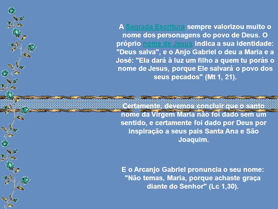 A Sagrada Escritura sempre valorizou muito o nome dos personagens do povo de Deus.