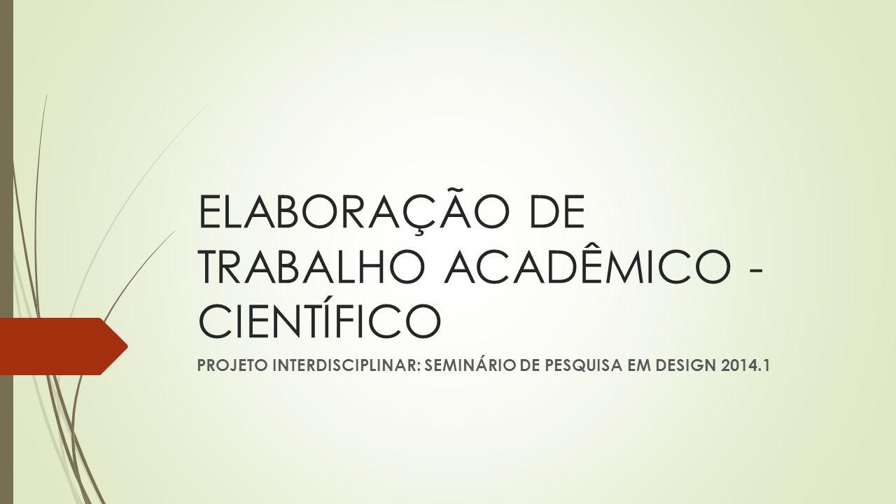 ELABORAÇÃO DE TRABALHO ACADÊMICO - CIENTÍFICO PROJETO INTERDISCIPLINAR: SEMINÁRIO DE PESQUISA EM DESIGN 2014.1