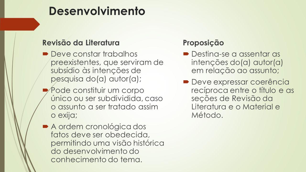 Desenvolvimento Revisão da Literatura  Deve constar trabalhos preexistentes, que serviram de subsídio às intenções de pesquisa do(a) autor(a);  Pode
