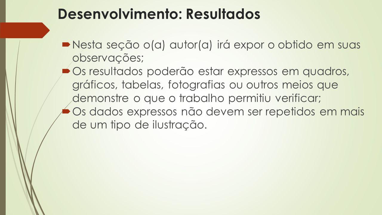  Nesta seção o(a) autor(a) irá expor o obtido em suas observações;  Os resultados poderão estar expressos em quadros, gráficos, tabelas, fotografias