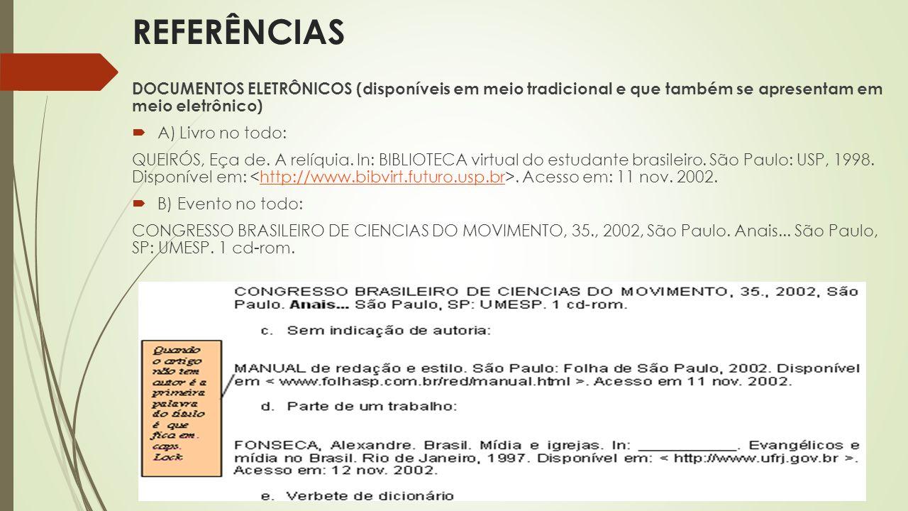 DOCUMENTOS ELETRÔNICOS (disponíveis em meio tradicional e que também se apresentam em meio eletrônico)  A) Livro no todo: QUEIRÓS, Eça de. A relíquia