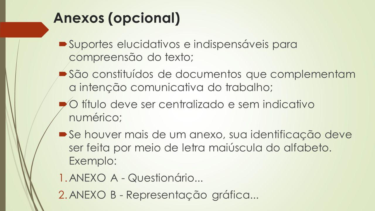 Anexos (opcional)  Suportes elucidativos e indispensáveis para compreensão do texto;  São constituídos de documentos que complementam a intenção com
