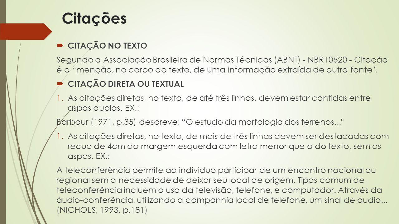 Citações  CITAÇÃO NO TEXTO Segundo a Associação Brasileira de Normas Técnicas (ABNT) - NBR10520 - Citação é a menção, no corpo do texto, de uma informação extraída de outra fonte .