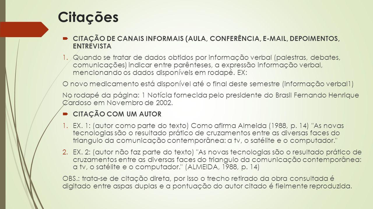  CITAÇÃO DE CANAIS INFORMAIS (AULA, CONFERÊNCIA, E-MAIL, DEPOIMENTOS, ENTREVISTA 1.Quando se tratar de dados obtidos por informação verbal (palestras