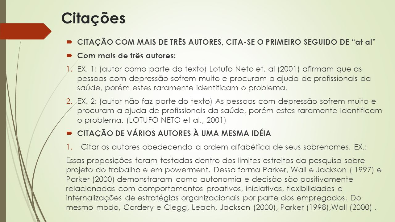 """ CITAÇÃO COM MAIS DE TRÊS AUTORES, CITA-SE O PRIMEIRO SEGUIDO DE """"at al""""  Com mais de três autores: 1.EX. 1: (autor como parte do texto) Lotufo Neto"""