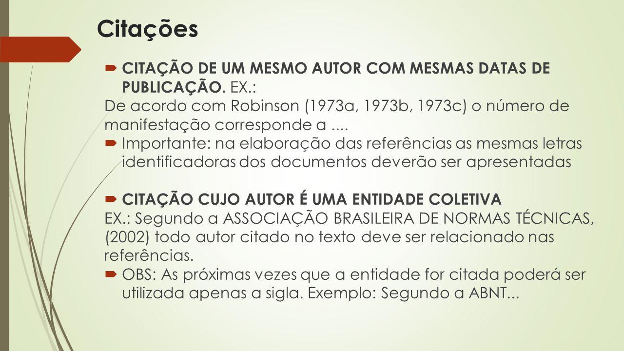  CITAÇÃO DE UM MESMO AUTOR COM MESMAS DATAS DE PUBLICAÇÃO. EX.: De acordo com Robinson (1973a, 1973b, 1973c) o número de manifestação corresponde a..