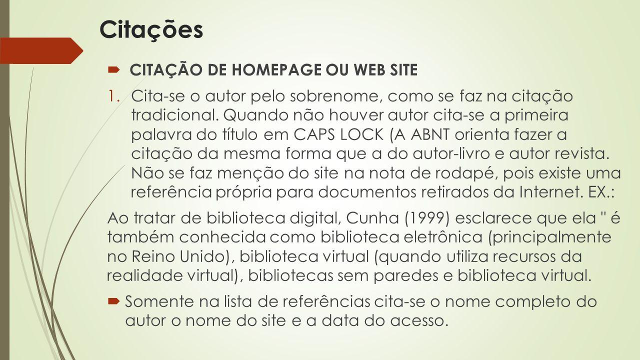  CITAÇÃO DE HOMEPAGE OU WEB SITE 1.Cita-se o autor pelo sobrenome, como se faz na citação tradicional. Quando não houver autor cita-se a primeira pal