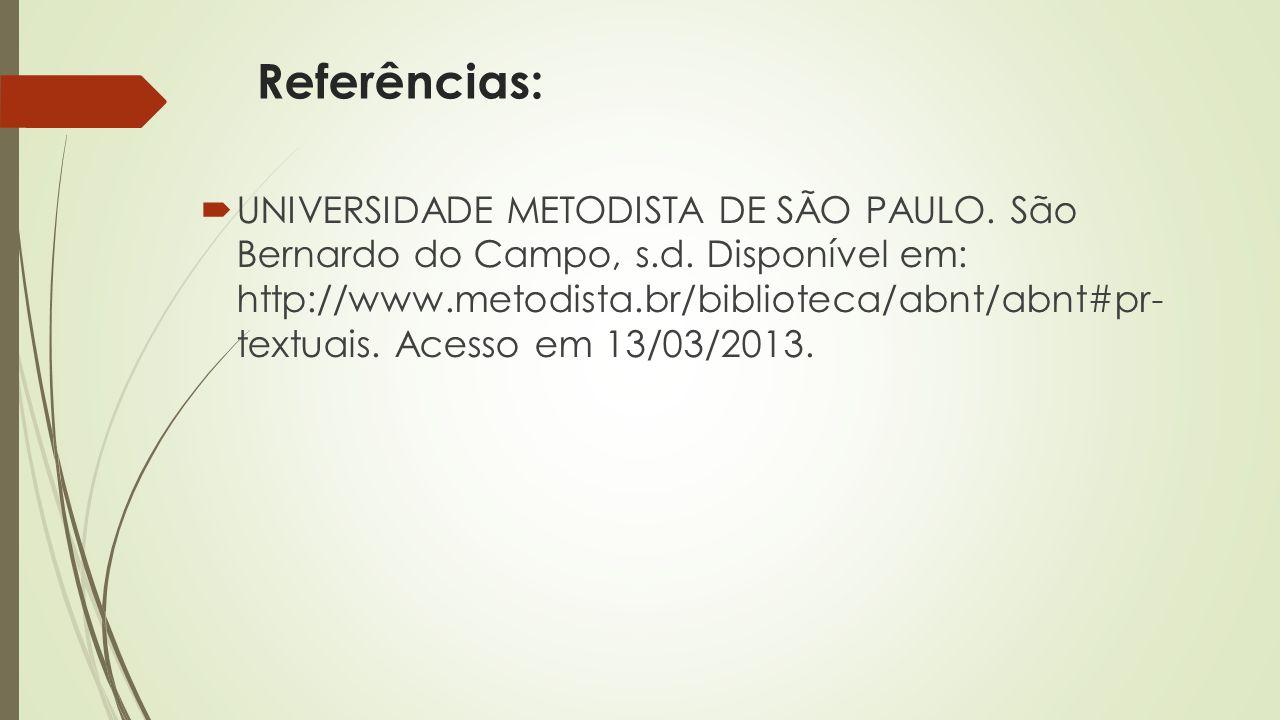 Referências:  UNIVERSIDADE METODISTA DE SÃO PAULO. São Bernardo do Campo, s.d. Disponível em: http://www.metodista.br/biblioteca/abnt/abnt#pr- textua