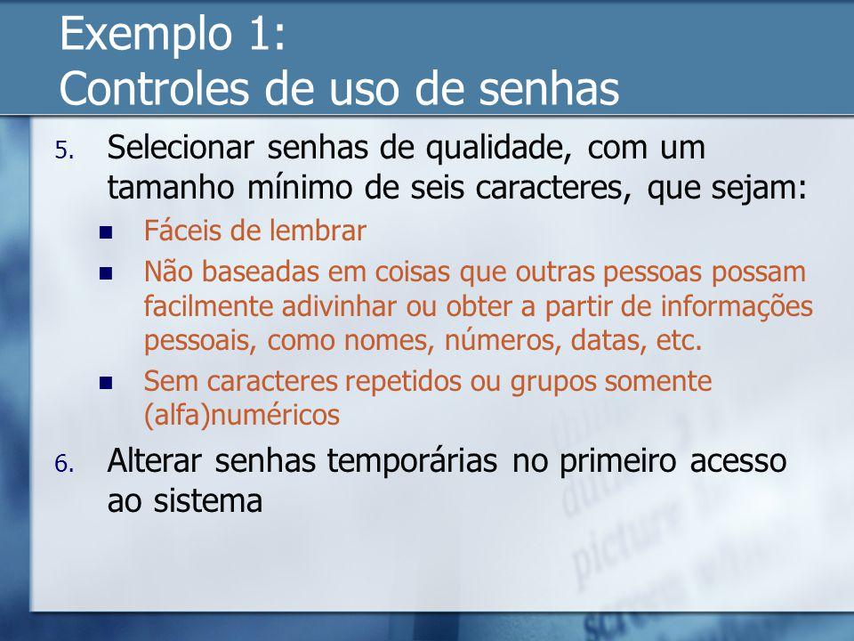 Exemplo 1: Controles de uso de senhas 5.