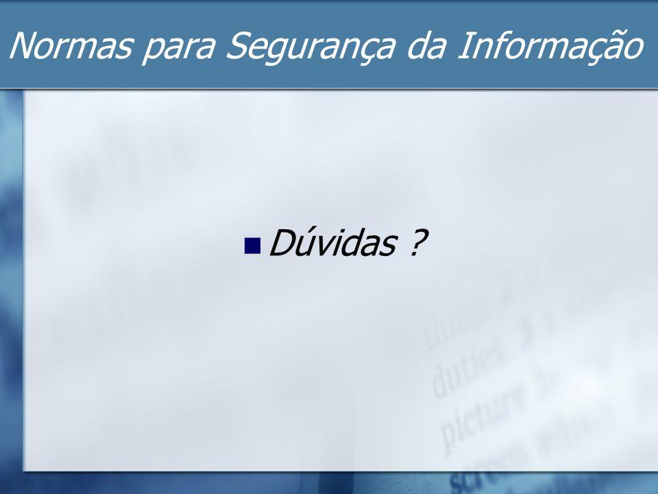 Normas para Segurança da Informação Dúvidas ?