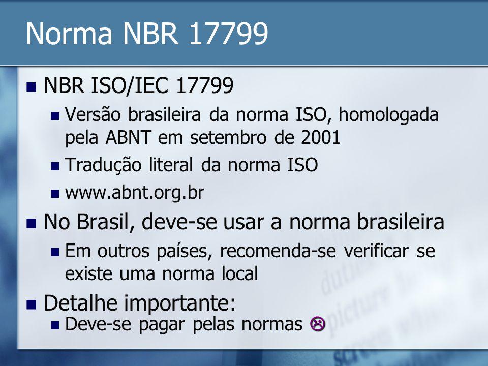 Norma NBR 17799 NBR ISO/IEC 17799 Versão brasileira da norma ISO, homologada pela ABNT em setembro de 2001 Tradução literal da norma ISO www.abnt.org.
