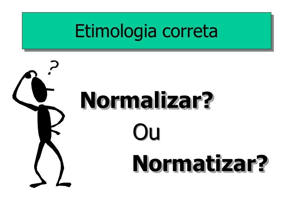 NORMATIZAÇÃO e NORMALIZAÇÃO Para melhor compreensão da terminologia, é importante distinguir os termos NORMATIZAÇÃO e NORMALIZAÇÃO NORMATIZAÇÃO: NORMATIZAÇÃO: é o ato de criar normas.