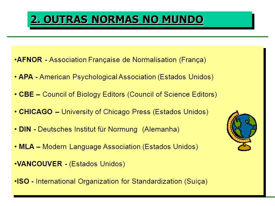 2. OUTRAS NORMAS NO MUNDO AFNOR - Association Française de Normalisation (França) APA - American Psychological Association (Estados Unidos) CBE – Coun