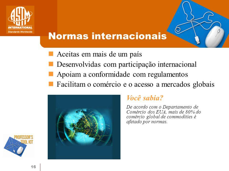 16 Normas internacionais Aceitas em mais de um país Desenvolvidas com participação internacional Apoiam a conformidade com regulamentos Facilitam o co