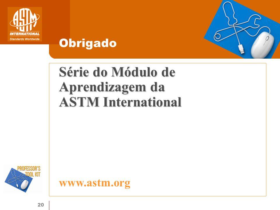20 Série do Módulo de Aprendizagem da ASTM International Obrigado www.astm.org