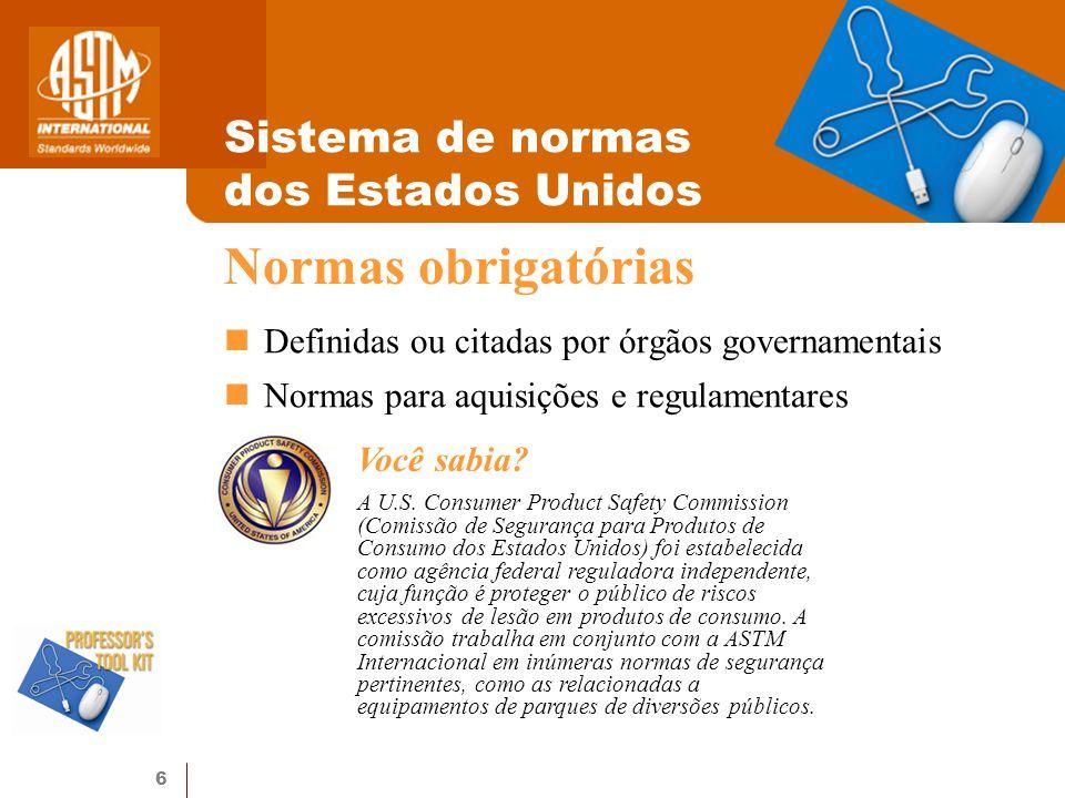 6 Sistema de normas dos Estados Unidos Definidas ou citadas por órgãos governamentais Normas para aquisições e regulamentares Normas obrigatórias Você